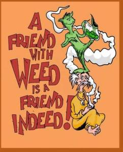 A friend with weed is a friend indeed!